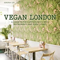 Vegan London: A guide to the capital's best cafes, restaurants and food stores (London Guides)