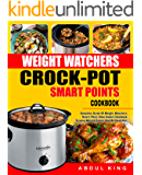 Weight Watchers Crock-Pot Smart Points Cookbook: Complete Guide Of Weight Watchers Smart Points Slow Cooker Cookbook To Lose Weight Faster And Be Healthier