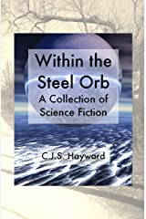 Within the Steel Orb: A Collection of Science Fiction (Major Works) Kindle Edition