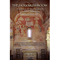 The Holy Mushroom: Evidence of Mushrooms in Judeo-Christianity - A critical re-evaluation of the schism between John M. Allegro and R. Gordon Wasson over ... in The Sacred Mushroom and the Cross