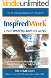 InspiredWork:Create Work You Love in 8 Weeks: Inspirational Career Guide to Help You Find a Job, Change Careers or Start Your Own Business