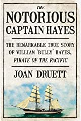 The Notorious Captain Hayes: The Remarkable True Story of The Pirate of The Pacific Kindle Edition