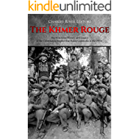 The Khmer Rouge: The Notorious History and Legacy of the Communist Regime that Ruled Cambodia in the 1970s