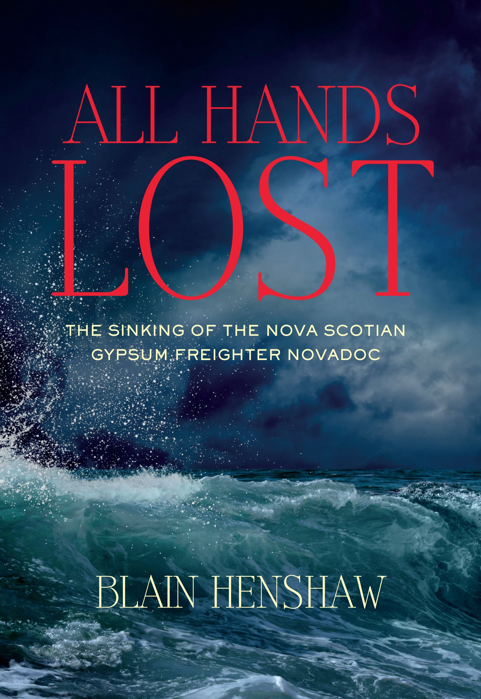 All hands lost sinking of the nova scotia gypsum freighter all hands lost sinking of the nova scotia gypsum freighter novadoc blain henshaw 9781897426784 books amazon aiddatafo Gallery