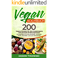 Vegan Kochbuch: 200 Vegane Rezepte für eine ausgewogene und gesunde Ernährungsweise. Gut geeignet für Berufstätige, Anfänger, Faule, Genießer und zum Abnehmen