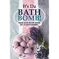 It's Da Bath Bomb!: Your Own Recipe Book of 30 Bath Bombs! (English Edition)