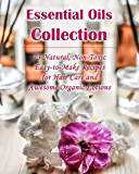 Essential Oils Collection: 73 Natural, Non-Toxic Easy-to-Make Recipes for Hair Care and Awesome Organic Lotions (English Edition)