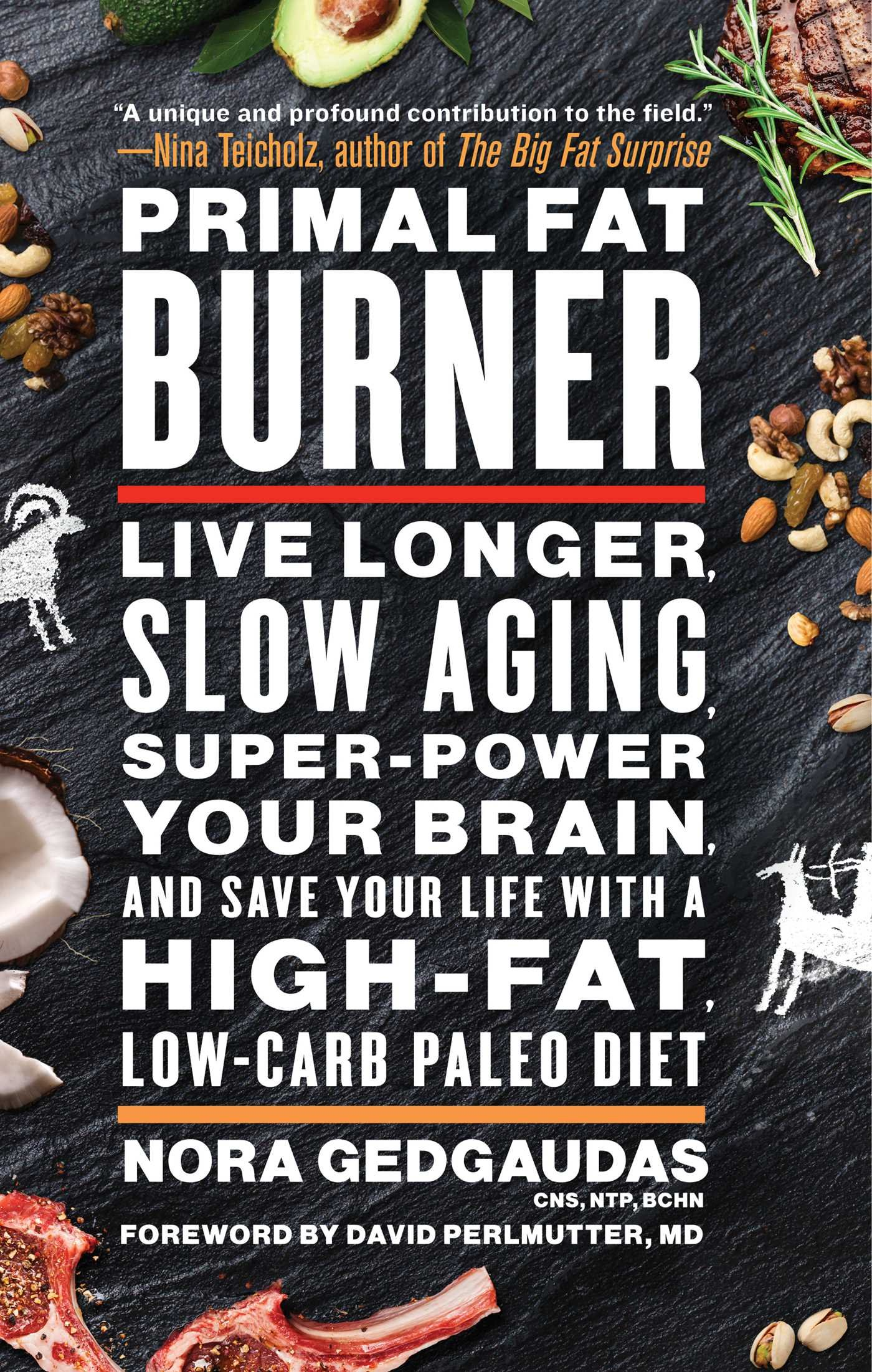 Primal fat burner live longer slow aging super power your brain primal fat burner live longer slow aging super power your brain and save your life with a high fat low carb paleo diet nora gedgaudas cns ntp bchn malvernweather Images