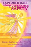 Techniques for Generating Safety: Create a Safe Life and a Safe World (Explorer Race Series, Book 12)