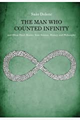 The Man Who Counted Infinity and Other Short Stories from Science, History and Philosophy Kindle Edition
