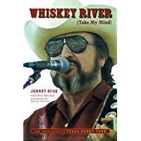 Whiskey River (Take My Mind): The True Story of Texas Honky-Tonk book cover