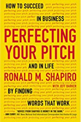 Perfecting Your Pitch: How to Succeed in Business and in Life by Finding Words That Work Paperback