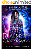 Realms of Ghosts and Magic: Fae Witch Chronicles Book 1