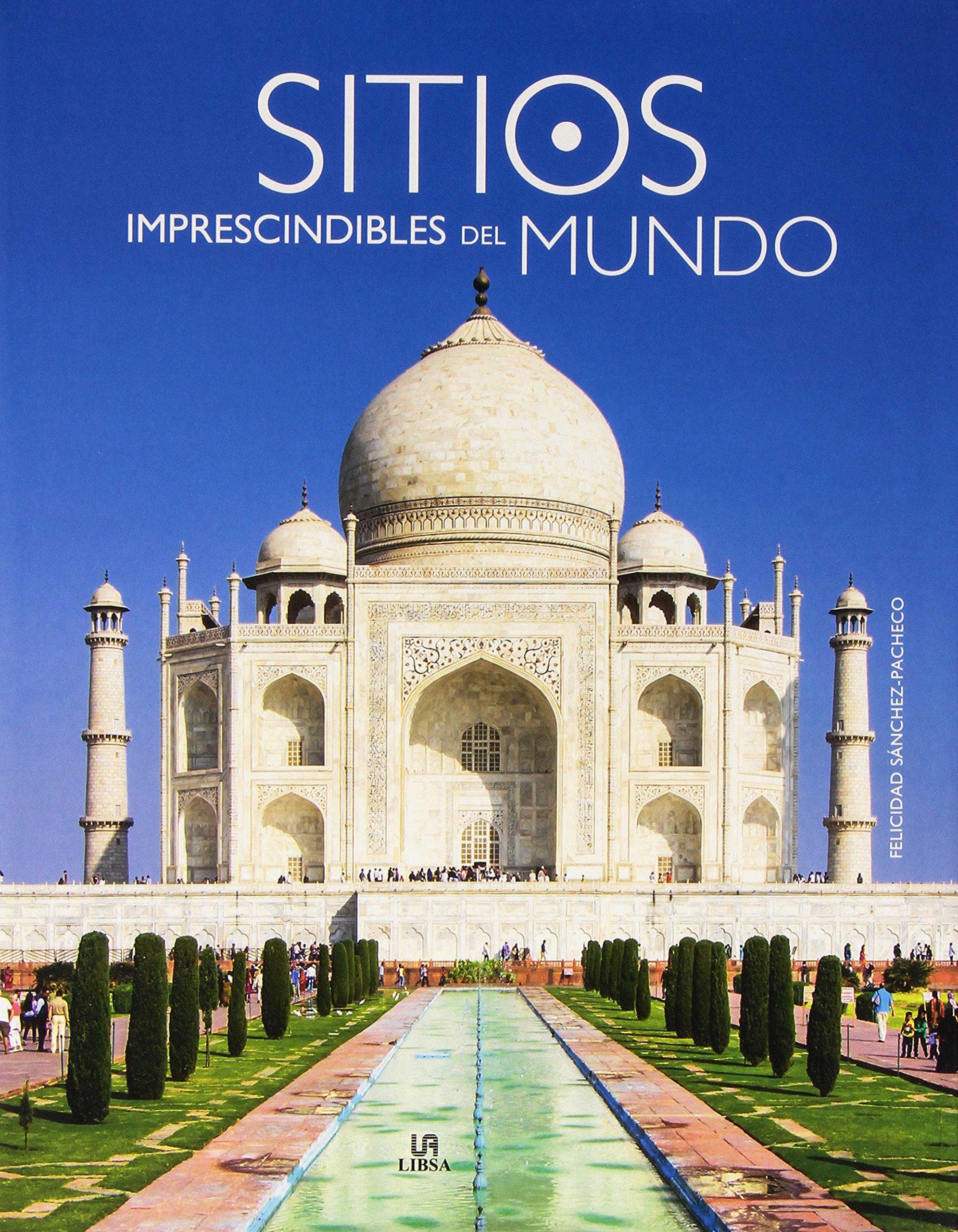 Sitios Imprescindibles Del Mundo Tapa dura – 19 oct 2015 Felicidad Sánchez Pacheco Libsa 8466231455 Guías de viaje y turismo