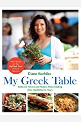 My Greek Table: Authentic Flavors and Modern Home Cooking from My Kitchen to Yours Kindle Edition