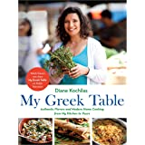 My Greek Table: Authentic Flavors and Modern Home Cooking from My Kitchen to Yours