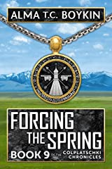 Forcing The Spring (Colplatschki Chronicles Book 9) Kindle Edition