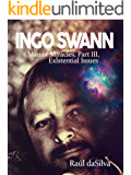 Ingo Swann: Man of Miracles, Part 3: Existential Issues (English Edition)