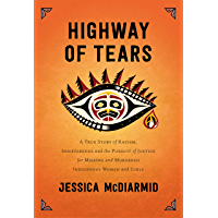Highway of Tears: A True Story of Racism, Indifference and the Pursuit of Justice for Missing and Murdered Indigenous…
