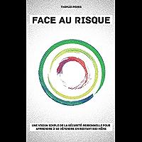 Face au risque: Une vision simple de la sécurité personnelle pour apprendre à se défendre en restant soi même (French Edition)