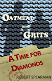 A Time for Diamonds: From the Case Files of Oatmeal and Grits