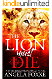 The Lion Must Die: A Sexy Paranormal Thriller