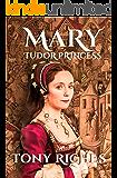 Mary - Tudor Princess (The Brandon Trilogy Book 1)
