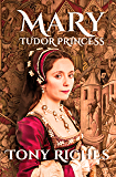 Mary - Tudor Princess (The Brandon Trilogy Book 1) (English Edition)