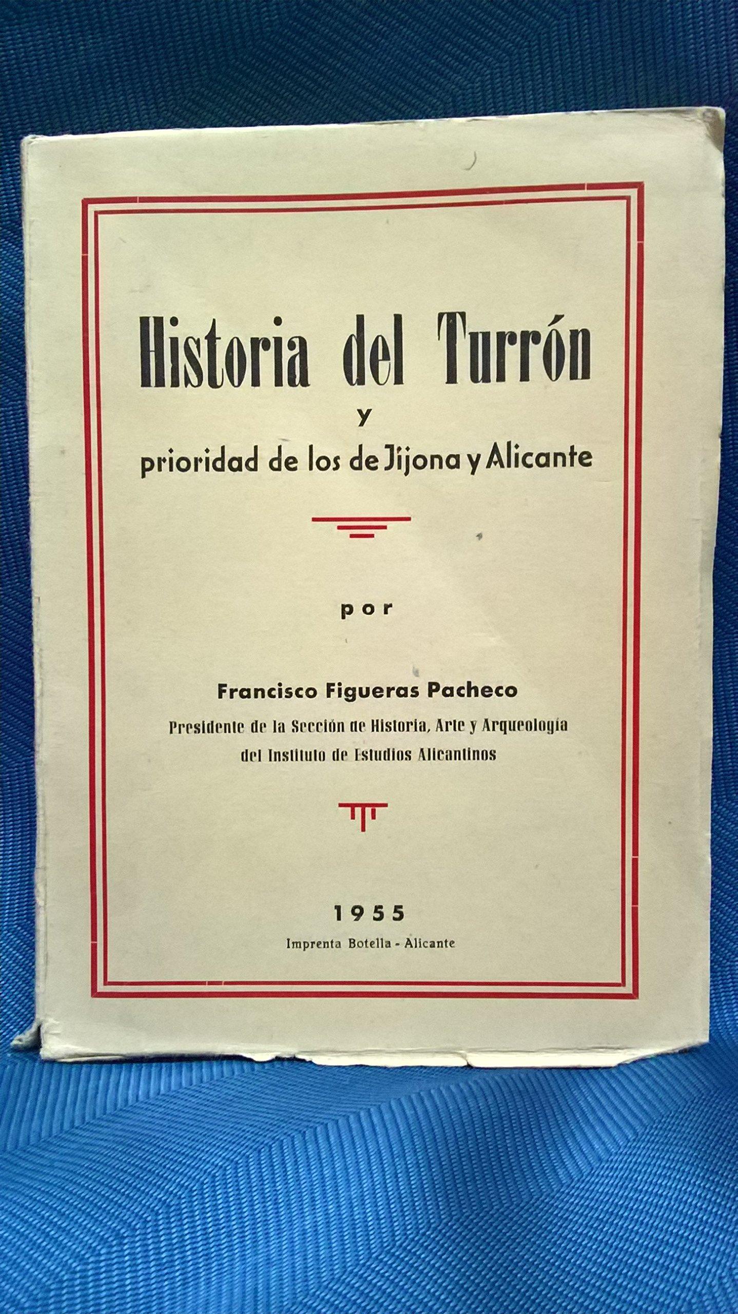 Historia del turrón y prioridad de los de Jijona y Alicante.: Amazon.es: Francisco.- FIGUERAS PACHECO: Libros