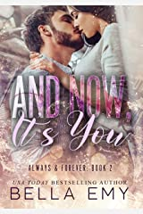 And Now, It's You (Always & Forever Book 2) Kindle Edition