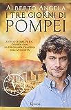 I tre giorni di Pompei: 23-25 ottobre 79 d. C. Ora per ora, la più grande tragedia dell'antichità (Vintage)