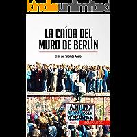 La caída del muro de Berlín: El fin del Telón de Acero (Historia)