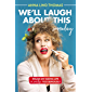 We'll Laugh About This (Someday): Essays on Taking Life a Smidge Too Seriously