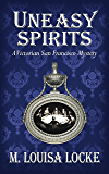 Uneasy Spirits (A Victorian San Francisco Mystery Book 2)