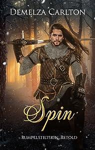 Spin: Rumpelstiltskin Retold (Romance a Medieval Fairytale series Book 13)