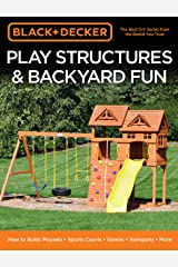 Black & Decker Play Structures & Backyard Fun: How to Build: Playsets - Sports Courts - Games - Swingsets - More Kindle Edition