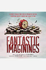 Fantastic Imaginings: A Journey through 3,500 Years of Imaginative Writing, Comprising Fantasy, Horror, and Science Fiction Audible Audiobook