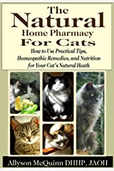 The Natural Natural Home Pharmacy for Cats: How to Use Practical Tips, Homeopathic Remedies, and Nutrition for Your Cat's Natural Heath Kindle Edition