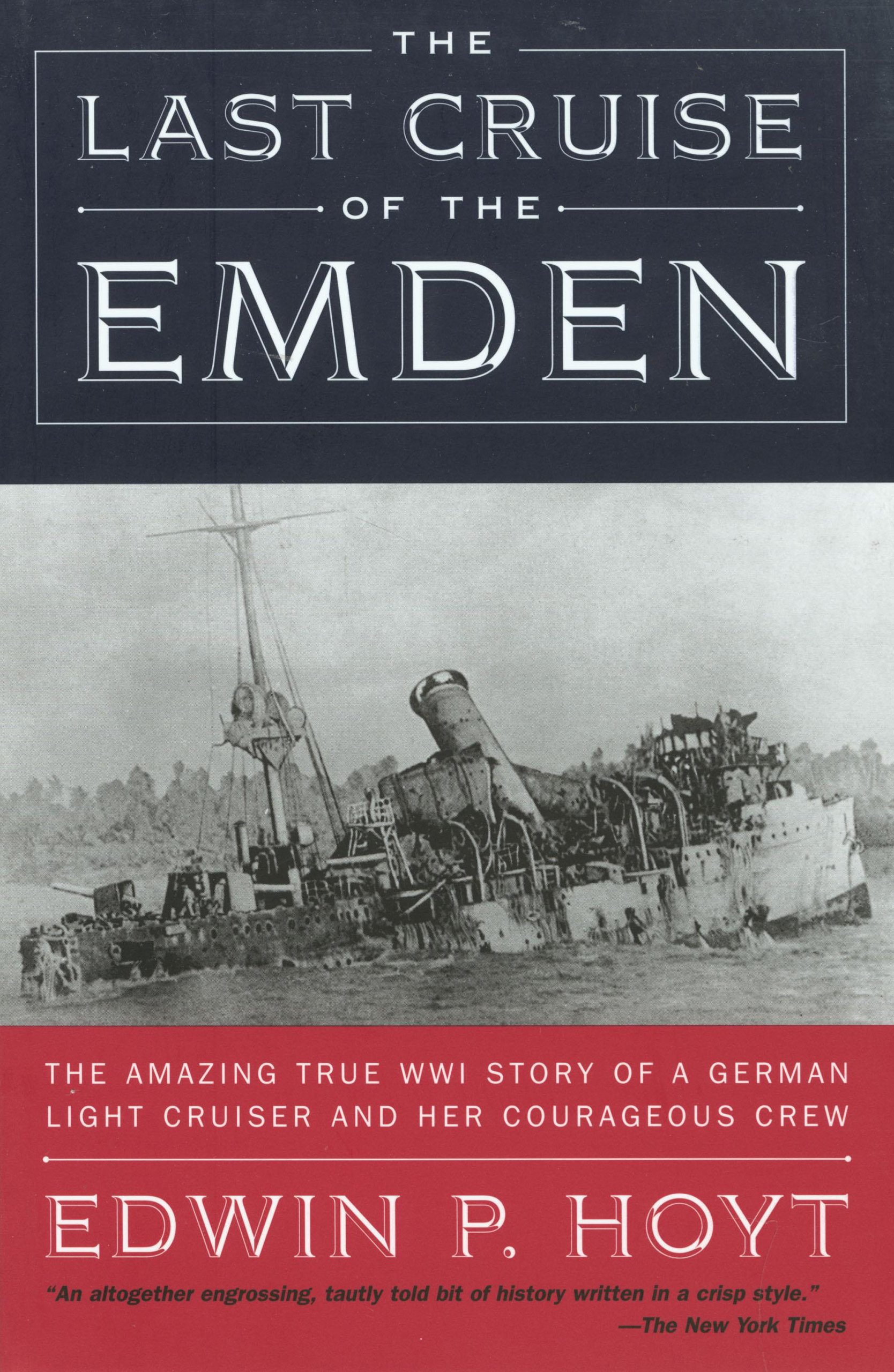 The Last Cruise of the Emden: The Amazing True WWI Story of a German-Light Cruiser and Her Courageous Crew pdf epub