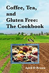 Coffee, Tea, and Gluten Free: The Cookbook Kindle Edition