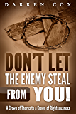 Don't Let the Enemy Steal from You!: A Crown of Thorns to a Crown of Righteousness