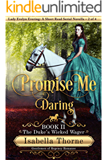 Promise Me Daring: The Duke's Wicked Wager - Lady Evelyn Evering: A Short Read Serial Novella 2 of 4 (Gentlemen of Regency Romance Book 7)