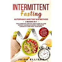 Intermittent Fasting: Autophagy and The 16/8 Method - 2 Books in 1 - The Complete...