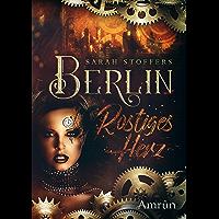 Berlin - Rostiges Herz: Dystopie (German Edition)