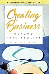 Creating Business Beyond This Reality Kindle Edition