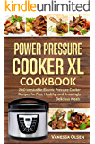Power Pressure Cooker XL Cookbook: 200 Irresistible Electric Pressure Cooker Recipes for Fast, Healthy, and Amazingly Delicious Meals