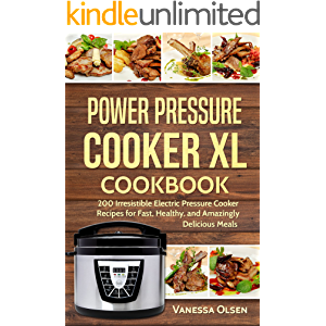 Power Pressure Cooker XL Cookbook: 200 Irresistible Electric Pressure Cooker Recipes for Fast, Healthy, and Amazingly…