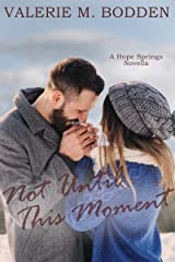 Not Until This Moment: A Christian Romance Novella (Hope Springs Book 2) Kindle Edition