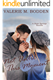 Not Until This Moment: A Christian Romance Novella (Hope Springs Book 2)