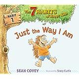 Just the Way I Am: Habit 1 (1) (The 7 Habits of Happy Kids)